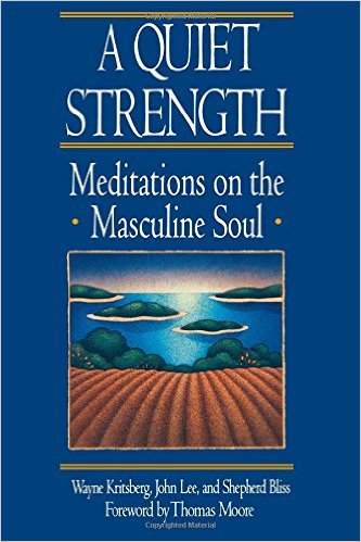 A Quiet Strength Meditations on a Masculine Soul by John Lee